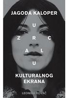 U ZRCALU KULTURALNOG EKRANA: JAGODA KALOPER / IN THE MIRROR OF THE CULTURAL SCREEN: JAGODA KALOPER
